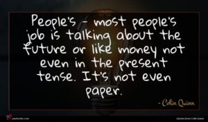 Colin Quinn quote : People's - most people's ...