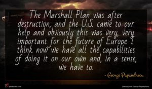 George Papandreou quote : The Marshall Plan was ...