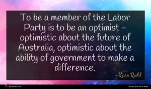 Kevin Rudd quote : To be a member ...