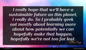 Ellen Page quote : I really hope that ...
