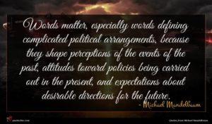 Michael Mandelbaum quote : Words matter especially words ...