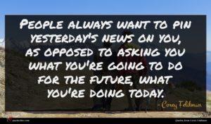 Corey Feldman quote : People always want to ...