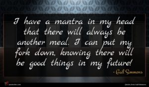 Gail Simmons quote : I have a mantra ...
