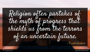 Frank Herbert quote : Religion often partakes of ...