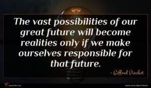Gifford Pinchot quote : The vast possibilities of ...