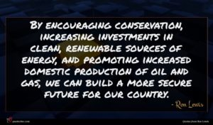 Ron Lewis quote : By encouraging conservation increasing ...