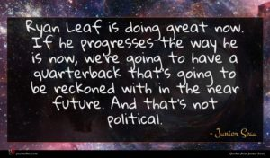 Junior Seau quote : Ryan Leaf is doing ...