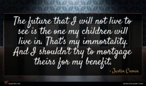 Justin Cronin quote : The future that I ...