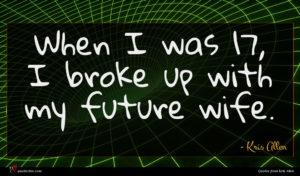 Kris Allen quote : When I was I ...