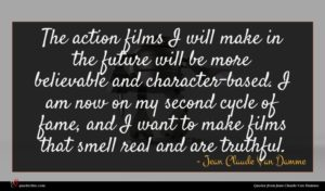 Jean Claude Van Damme quote : The action films I ...