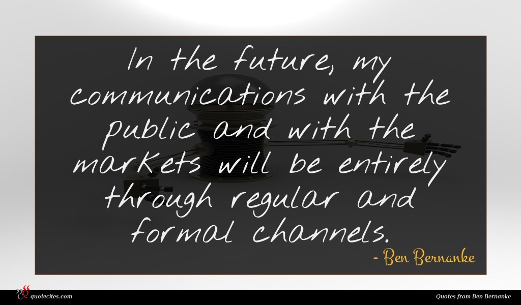 In the future, my communications with the public and with the markets will be entirely through regular and formal channels.