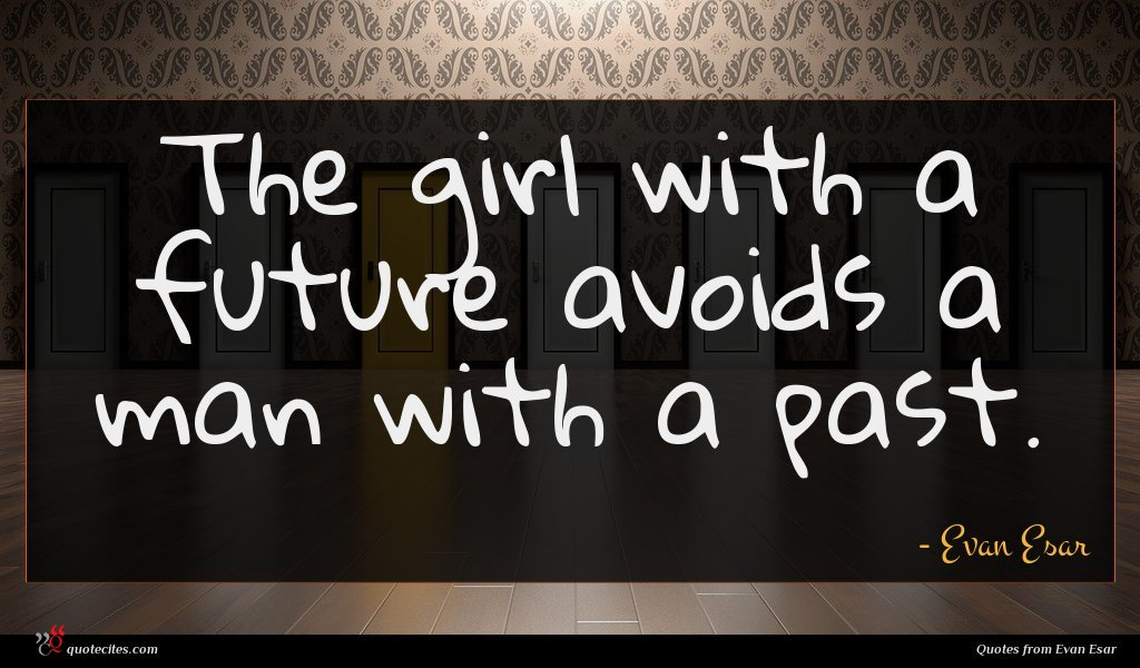 The girl with a future avoids a man with a past.