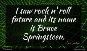 Jon Landau quote : I saw rock n' ...