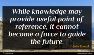 Herbie Hancock quote : While knowledge may provide ...