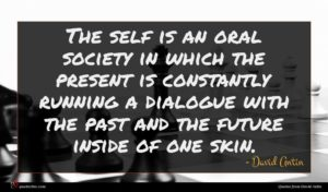 David Antin quote : The self is an ...