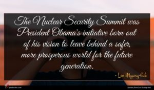 Lee Myung-bak quote : The Nuclear Security Summit ...