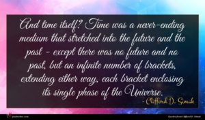 Clifford D. Simak quote : And time itself Time ...