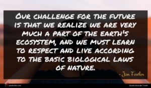 Jim Fowler quote : Our challenge for the ...
