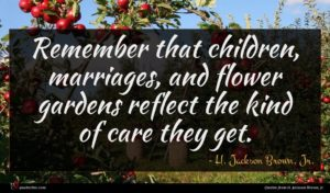H. Jackson Brown, Jr. quote : Remember that children marriages ...