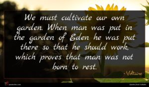 Voltaire quote : We must cultivate our ...