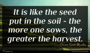 Orison Swett Marden quote : It is like the ...