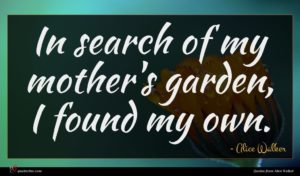 Alice Walker quote : In search of my ...
