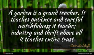 Gertrude Jekyll quote : A garden is a ...