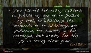 David Hobson quote : I grow plants for ...