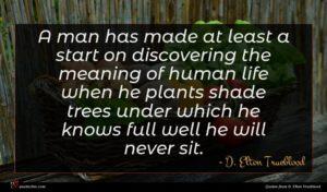 D. Elton Trueblood quote : A man has made ...