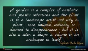 Roberto Burle Marx quote : A garden is a ...