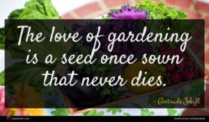 Gertrude Jekyll quote : The love of gardening ...