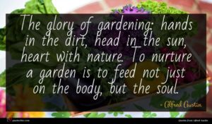 Alfred Austin quote : The glory of gardening ...