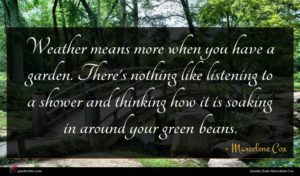 Marcelene Cox quote : Weather means more when ...