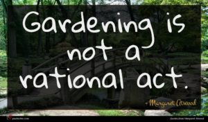 Margaret Atwood quote : Gardening is not a ...