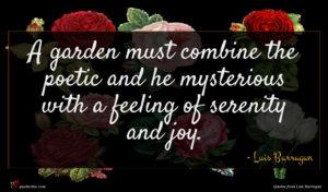 Luis Barragan quote : A garden must combine ...