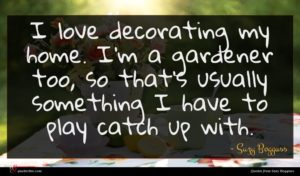 Suzy Bogguss quote : I love decorating my ...