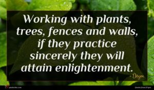 Dōgen quote : Working with plants trees ...