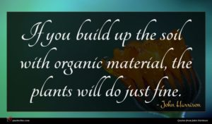 John Harrison quote : If you build up ...