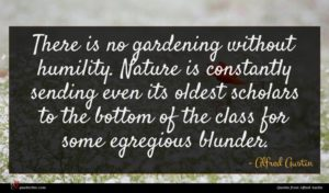 Alfred Austin quote : There is no gardening ...