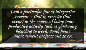 Andrew Weil quote : I am a particular ...
