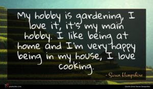 Susan Hampshire quote : My hobby is gardening ...