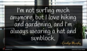 Carolyn Murphy quote : I'm not surfing much ...
