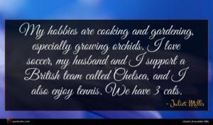 Juliet Mills quote : My hobbies are cooking ...