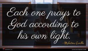 Mahatma Gandhi quote : Each one prays to ...