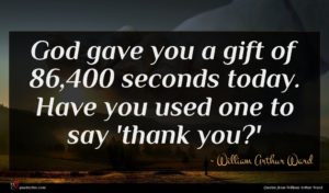 William Arthur Ward quote : God gave you a ...