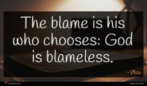 Plato quote : The blame is his ...