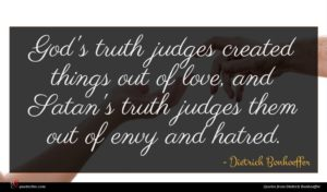 Dietrich Bonhoeffer quote : God's truth judges created ...
