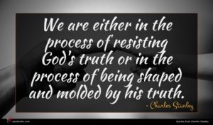 Charles Stanley quote : We are either in ...