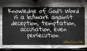 Edwin Louis Cole quote : Knowledge of God's Word ...