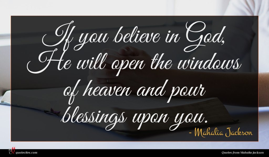 If you believe in God, He will open the windows of heaven and pour blessings upon you.